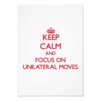 Keep Calm and focus on Unilateral Moves 5x7 Paper Invitation Card