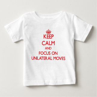 Keep Calm and focus on Unilateral Moves Shirts