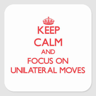 Keep Calm and focus on Unilateral Moves Square Sticker