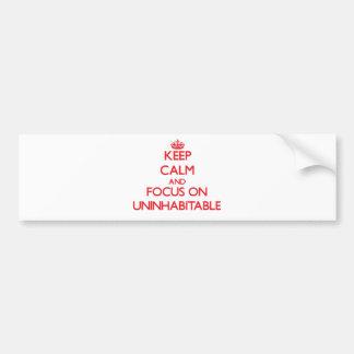 Keep Calm and focus on Uninhabitable Car Bumper Sticker
