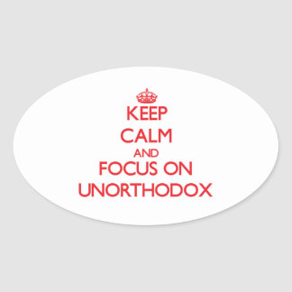 Keep Calm and focus on Unorthodox Oval Sticker