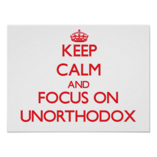 Keep Calm and focus on Unorthodox Posters