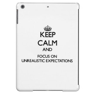 Keep Calm and focus on Unrealistic Expectations Cover For iPad Air