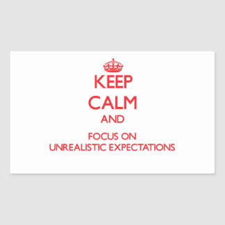 Keep Calm and focus on Unrealistic Expectations Rectangle Sticker