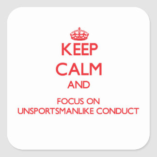 Keep Calm and focus on Unsportsmanlike Conduct Square Sticker