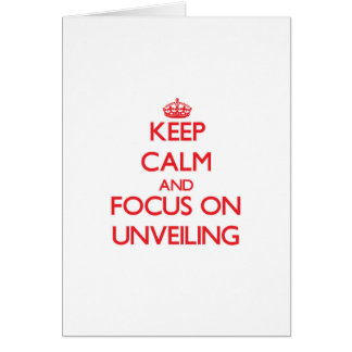 Keep Calm and focus on Unveiling Cards