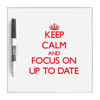 Keep Calm and focus on Up-To-Date Dry-Erase Whiteboard