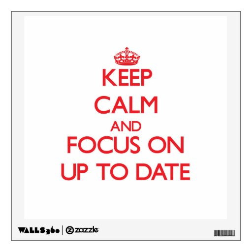 Keep Calm and focus on Up-To-Date Wall Decal