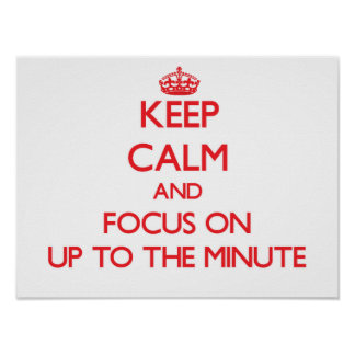 Keep Calm and focus on Up-To-The-Minute Print