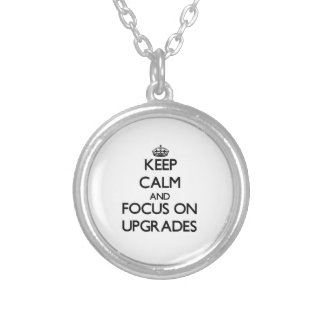 Keep Calm and focus on Upgrades Custom Necklace