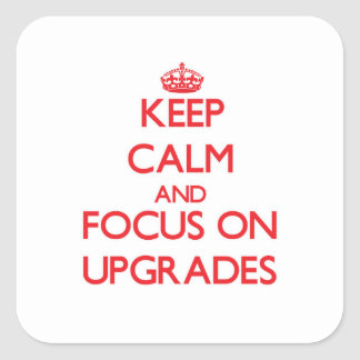 Keep Calm and focus on Upgrades Square Sticker