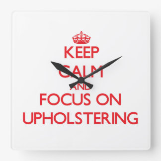 Keep Calm and focus on Upholstering Square Wallclock