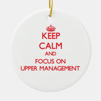 Keep Calm and focus on Upper Management Christmas Tree Ornaments