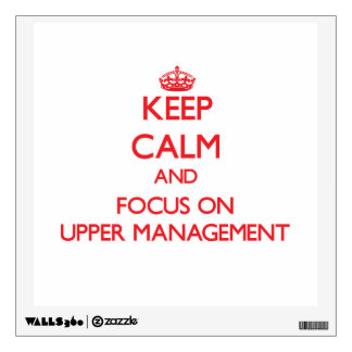 Keep Calm and focus on Upper Management Wall Graphic