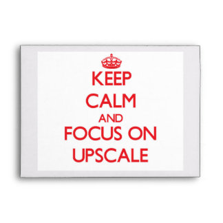 Keep Calm and focus on Upscale Envelope