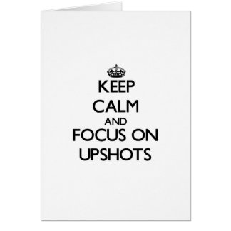 Keep Calm and focus on Upshots Greeting Card