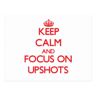 Keep Calm and focus on Upshots Postcard