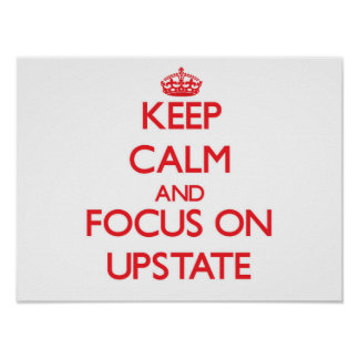 Keep Calm and focus on Upstate Print