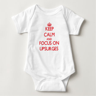 Keep Calm and focus on Upsurges Tee Shirts