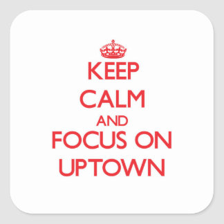 Keep Calm and focus on Uptown Square Sticker