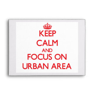 Keep Calm and focus on Urban Area Envelopes