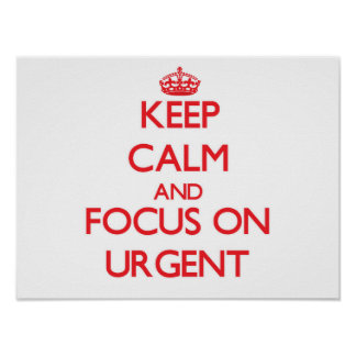 Keep Calm and focus on Urgent Poster
