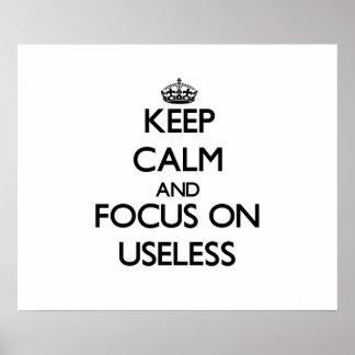 Keep Calm and focus on Useless Print