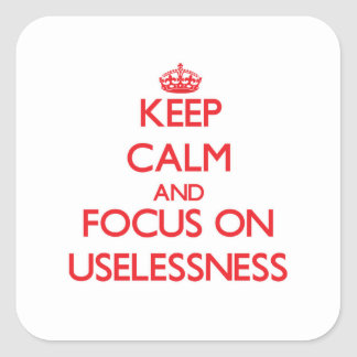 Keep Calm and focus on Uselessness Stickers