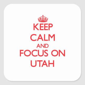 Keep Calm and focus on Utah Square Stickers