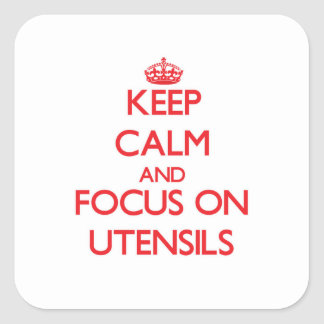 Keep Calm and focus on Utensils Square Sticker