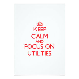 Keep Calm and focus on Utilities 5x7 Paper Invitation Card