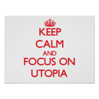 Keep Calm and focus on Utopia Posters
