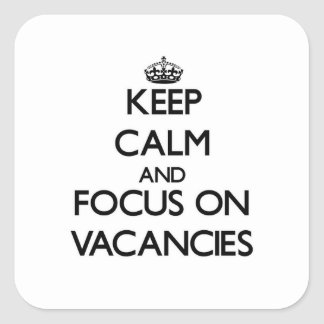 Keep Calm and focus on Vacancies Square Sticker
