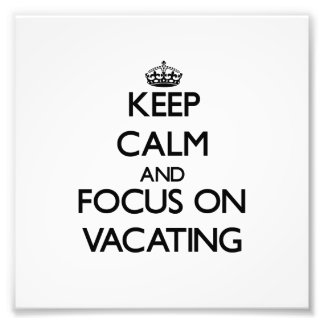 Keep Calm and focus on Vacating Photo Print