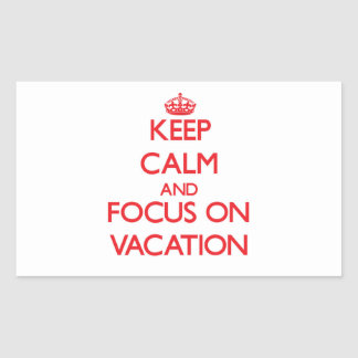Keep Calm and focus on Vacation Rectangular Stickers