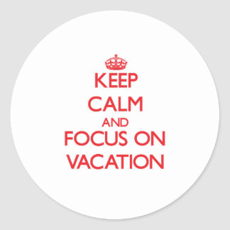 Keep Calm and focus on Vacation Sticker
