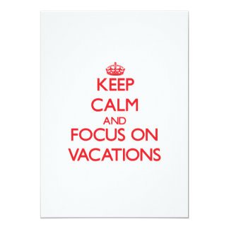 Keep Calm and focus on Vacations 5x7 Paper Invitation Card