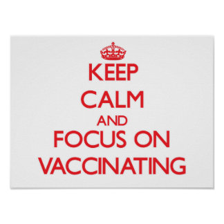 Keep Calm and focus on Vaccinating Poster