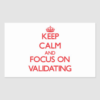 Keep Calm and focus on Validating Rectangle Stickers
