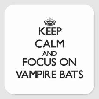 Keep calm and focus on Vampire Bats Square Sticker