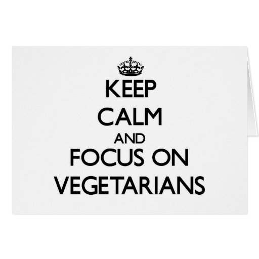 Keep Calm and focus on Vegetarians Cards