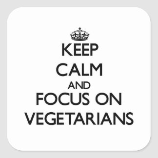 Keep Calm and focus on Vegetarians Square Stickers