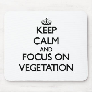 Keep Calm and focus on Vegetation Mouse Pad