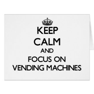 Keep Calm and focus on Vending Machines Card