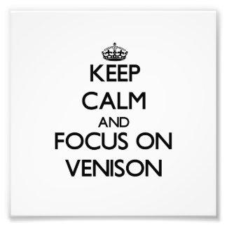 Keep Calm and focus on Venison Photograph