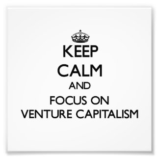 Keep Calm and focus on Venture Capitalism Photo Print