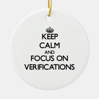 Keep Calm and focus on Verifications Christmas Ornaments