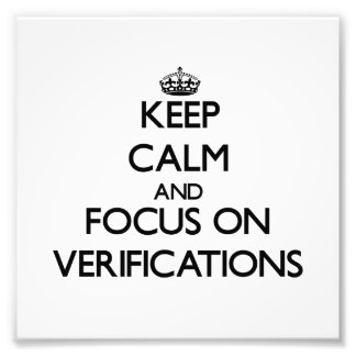 Keep Calm and focus on Verifications Photographic Print