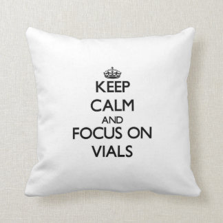 Keep Calm and focus on Vials Pillow