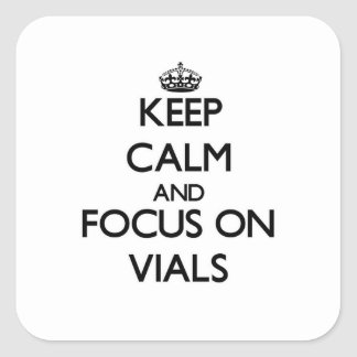 Keep Calm and focus on Vials Square Sticker